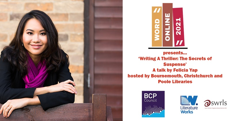 Word Online Presents Writing a Thriller: The Secrets of Suspense, a talk by Felicia Yap hosted by the Bournemouth, Poole and Christchurch Library Service